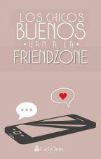 Los chicos buenos van a la friendzone |#1| by iLadyGeek