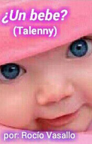 ¿Un bebe? (Talenny) #wattys2016