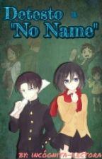 "Detesto a ""No Name""(Editando) by incognita-lectora"
