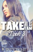 Take Me As I Am: Book Three  by llStvtchll