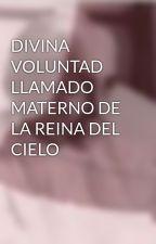 DIVINA VOLUNTAD LLAMADO MATERNO DE LA REINA DEL CIELO by DivinaVoluntad