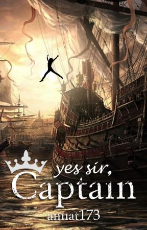 Yes sir, Captain (Completed with book trailer) {ReaderxPirate] by annat173