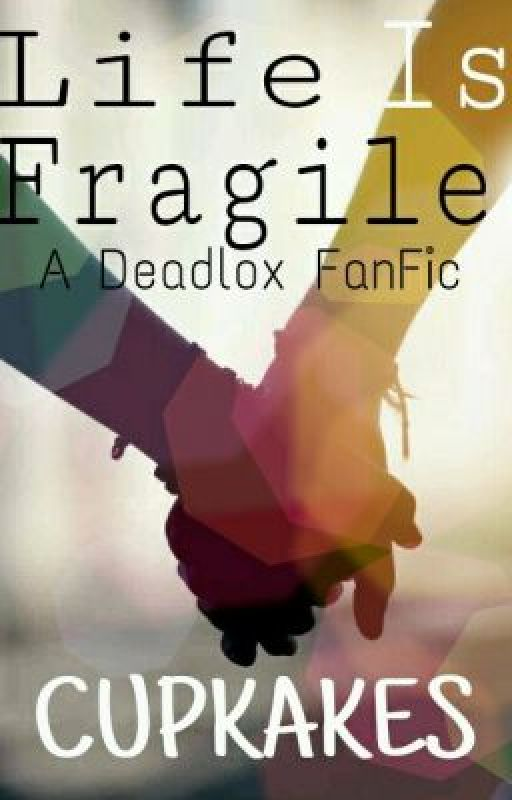 Life is fragile ( a deadlox fanfic ) by Cupkakes