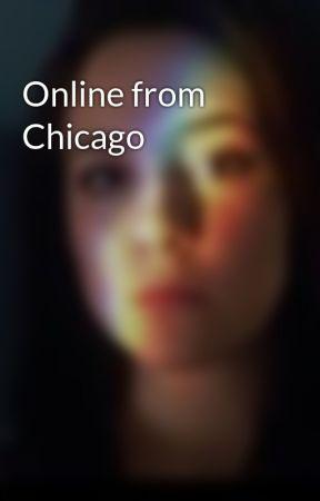 Online from Chicago by SavannahStilinski