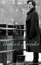 Sherlock x Reader  by trashoftrash