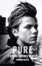 Pure - A River Phoenix fanfic by toomanyboyss