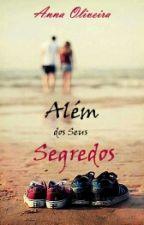 Além Dos Seus Segredos by AnnieOliveira77