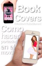 Book Cover / Como hacer portadas en el movil by IWasBornToBeBlamed