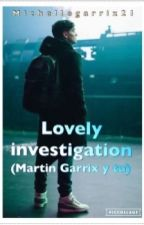 Lovely Investigation ( Martin Garrix Y Tu ) by Michellegarrix21