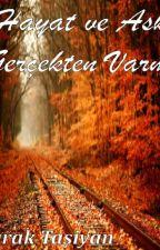 Hayat ve Aşk Gerçekten Varmıdır by buraktasiyan63