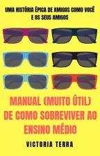 Manual (muito útil) de como sobreviver ao Ensino Médio by VictoriaTerra
