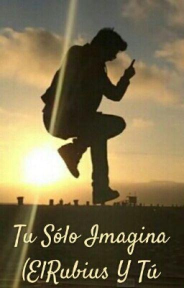 Tu Sólo Imagina (ElRubius Y Tú Hot)