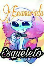 Enamorada De Un Esqueleto (Sans X Tu) by LittleClumsyOne