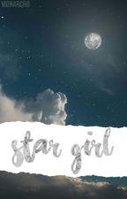 Star Girl | ✔ by monarcho
