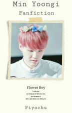 Flower Boy 「Min Yoongi Fanfiction」 by PiyoChu