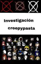Investigación Creepypasta by Emily_Creepypastera