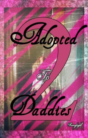 Adopted to Daddies 2 (Book 2...slow updates)