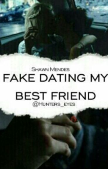 Fake dating my best friend (Shawn Mendes fanfic)