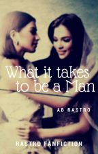 What It Takes To Be A Man - Completed by RastroForeverDeRamos