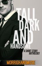 Tall, Dark and Handsome: A Short Story Anthology by MorrighansMuse