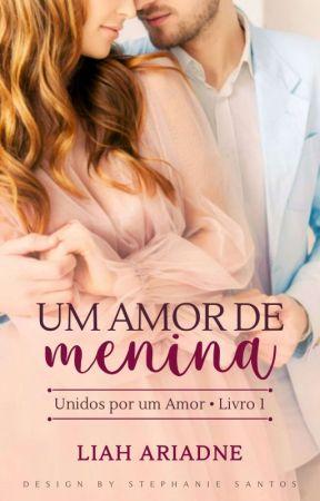 Um Amor De Menina [Livro 01] by LiahAriadne