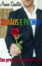 IRMÃOS E PRIMOS by annesanttos