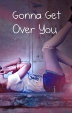 Gonna Get Over You by sheamcc
