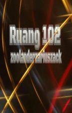 [Tantangan Teenlit NGKWI] : Ruang 102 by zoolanderzariuszack