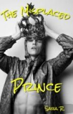 The Misplaced Prince[COMPLETE] by 1SaraaraS1
