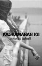 KADRAMAHAN 101 [On-hold] by LeeAnne02