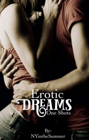 Erotic Dreams - One Shots by NYintheSummer