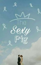 The Sexy Pig  by ShedrickBasil