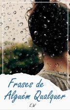 Frases De Alguém Qualquer by MissOfDreams