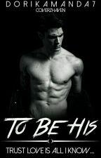 To Be His by DorikaManda7