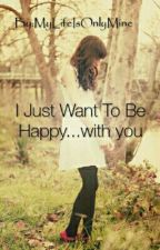 I Just Want To Be Happy... with you ~Cth by MyLifeIsOnlyMine