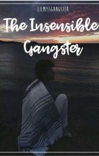 The Insensible Gangster by lilmissgangster