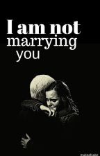 I am not marrying you | dramione by illegalcuddles