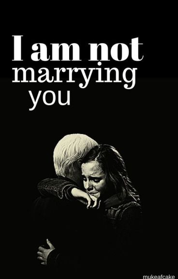I am not marrying you | dramione