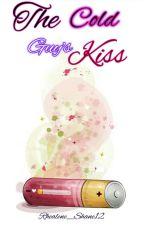 The Cold Guy's Kiss (HIATUS) by Rhealene_Shane12
