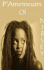 P'Amemeuirs Of NIPSEY by UrbanNarcotics