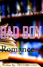 (NOT) A Typical Bad Boy Romance. by Awesome1355