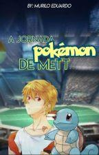 A Jornada Pokemon de Mett by Kazuya_Ichinose