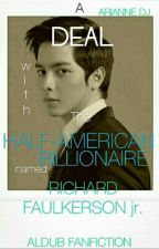 A Deal With The Half-American Billionaire Named Richard Faulkerson Jr.(ALDUB) by Ace_Nebula