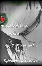 Married To A Killer- Jeff The Killer X Reader  by MochizukiWrites
