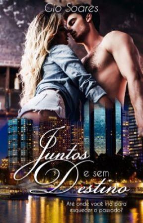 Juntos e sem destino - Desgustação  by GiovanaCSoares