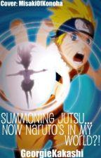 Summoning Jutsu!...and Now Naruto's in MY World?! by GeorgieKakashi