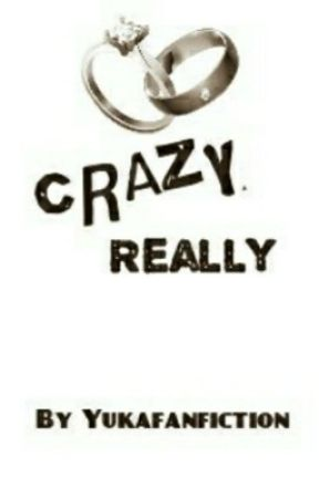 Crazy, Really. (Cerpen) by YuKaFanFiction