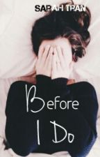 Before I Do #Wattys2016 by Bookscomefirst