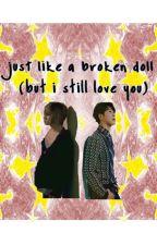 JUST LIKE A BROKEN DOLL (BUT I STILL LOVE YOU) by CassYunJae909596