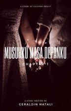 Musuhku, Masa Depanku♡ by geraldinnatalii37_